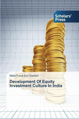 Development of Equity Investment Culture in India  by  Purna Suri Ganesh Malla