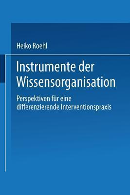 Instrumente Der Wissensorganisation: Perspektiven Fur Eine Differenzierende Interventionspraxis Heiko Roehl