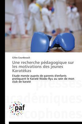 Une Recherche Pedagogique Sur Les Motivations Des Jeunes Karatekas  by  Courdavault Gilles