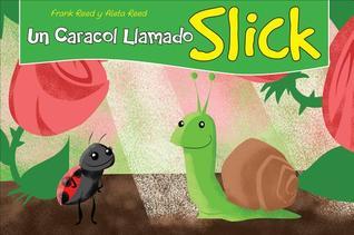 Un Caracol Llamado Slick / A Snail Named Slick Frank Reed
