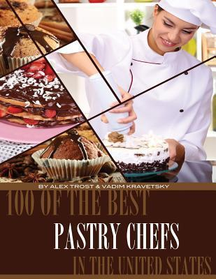 100 of the Best Pastry Chefs in the United States Alex Trost