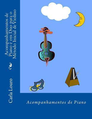 Acompanhamentos de Piano E Em Duo Para O Metodo Inicial de Violino Carla Louro
