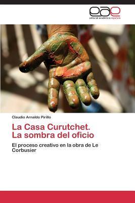 La Casa Curutchet. La Sombra del Oficio  by  Pirillo Claudio Arnaldo