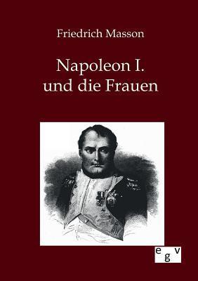 Napoleon I. Und Die Frauen Friedrich Masson