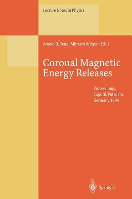 Coronal Magnetic Energy Releases: Proceedings of the Cesra Workshop Held in Caputh/Potsdam, Germany 16 20 May 1994  by  Arnold O Benz