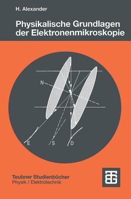 Physikalische Grundlagen Der Elektronenmikroskopie  by  Helmut Alexander