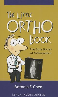 The Little Ortho Book: The Bare Bones of Orthopedics Antonia Chen