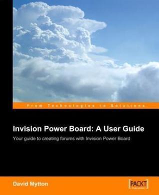 Invision Power Board: A User Guide David Mytton