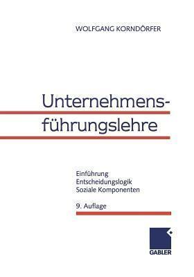 Unternehmensfuhrungslehre: Einfuhrung, Entscheidungslogik, Soziale Komponenten  by  Wolfgang Korndörfer
