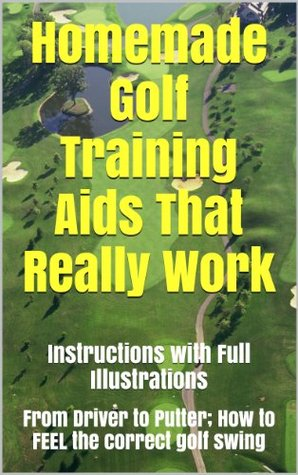 Homemade Golf Training Aids That Really Work  by  Mike Stansfield