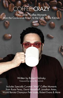 Coffee Crazy 140 Aha! Coffee Moments  by  Robert Galinsky