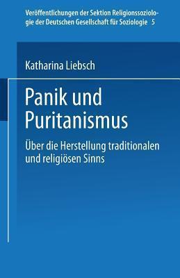 Panik Und Puritanismus: Uber Die Herstellung Traditionalen Und Religiosen Sinns  by  Katharina Liebsch