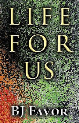 Life for Us  by  B.J. Favor