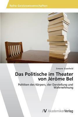 Das Politische Im Theater Von Jerome Bel  by  Eisenheld Simone