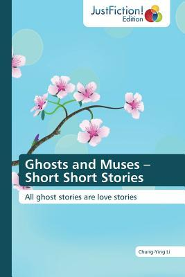 Ghosts and Muses - Short Short Stories  by  Li Chung-Ying