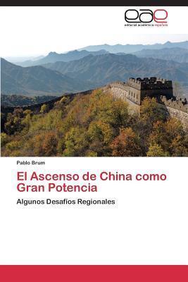 El Ascenso de China Como Gran Potencia  by  Brum Pablo