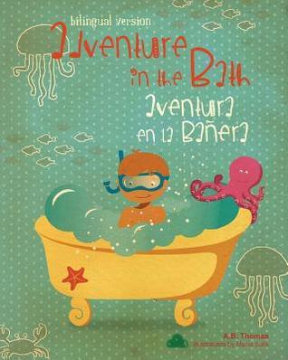 Adventure in the Bath / Aventura En La Banera:  by  A.B. Thomas