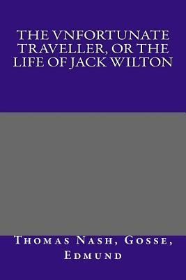 The Vnfortunate Traveller, or the Life of Jack Wilton  by  Thomas Nashe