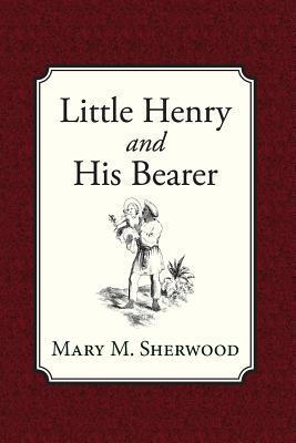 Little Henry and His Bearer Mary Martha Sherwood