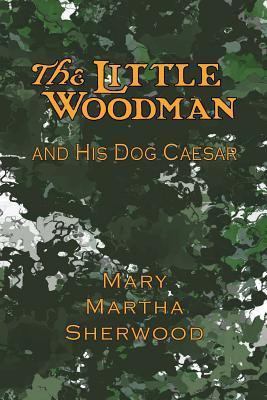 The Little Woodman and His Dog Caesar Mary Martha Sherwood