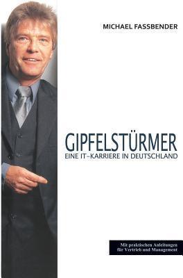 Gipfelsturmer - Eine It-Karriere in Deutschland - Michael Fassbender