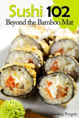 Sushi 102: Beyond the Bamboo Mat  by  William  Harrison