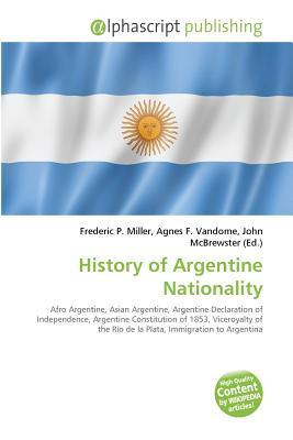 History of Argentine Nationality  by  Frederic P. Miller