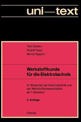 Werkstoffkunde Fur Die Elektrotechnik: Fur Studenten Der Elektrotechnik Und Der Werkstoffwissenschaften AB 1. Semester  by  Paul Guillery