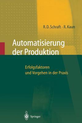 Automatisierung Der Produktion: Erfolgsfaktoren Und Vorgehen in Der Praxis  by  Alexander Verl