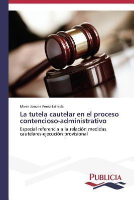 La Tutela Cautelar En El Proceso Contencioso-Administrativo Perez Estrada Miren Josune