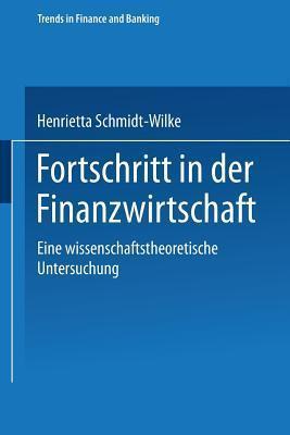 Fortschritt in Der Finanzwirtschaft: Eine Wissenschaftstheoretische Untersuchung Henrietta Schmidt-Wilke