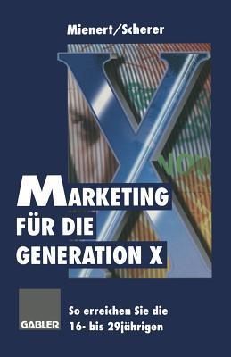 Marketing Fur Die Generation X: So Erreichen Sie Die 16- Bis 29jahrigen Irmela Mienert