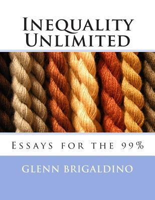 Inequality Unlimited: Two Essays for the 99% Glenn Brigaldino
