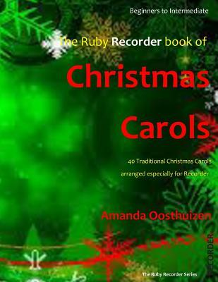 The Ruby Recorder Book of Christmas Carols: 40 Traditional Christmas Carols arranged especially for Recorder Amanda Oosthuizen