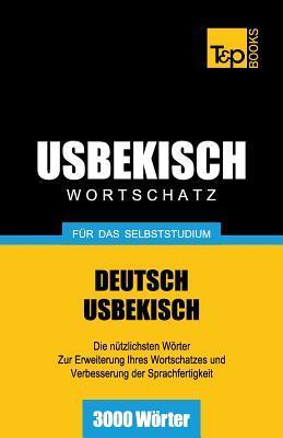 Usbekischer Wortschatz Fur Das Selbststudium - 3000 Worter  by  Andrey Taranov
