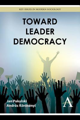 Toward Leader Democracy Jan Pakulski