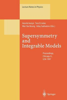 Supersymmetry And Integrable Models: Proceedings Of A Workshop Held At Chicago, Il, Usa, 12 14 June 1997 (Lecture Notes In Physics)  by  Henrik Aratyn