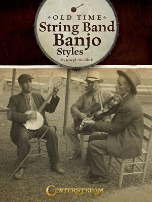 Old Time String Band Banjo Styles  by  Joseph Weidlich