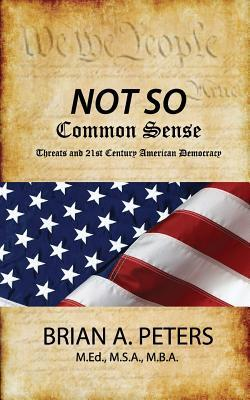 Not So Common Sense Brian A. Peters
