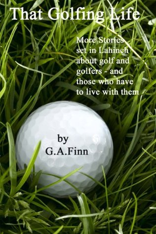 That Golfing Life  by  George Anthony Finn