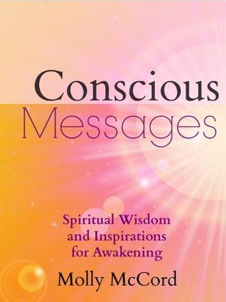 Conscious Messages: Spiritual Wisdom and Inspirations For Awakening Molly McCord