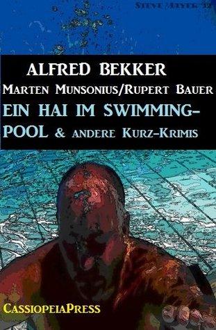 EIN HAI IM SWIMMING-POOL und andere Kurz-Krimis  by  Alfred Bekker