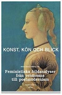 Konst, kön och blick: Feministiska bildanalyser från renässans till postmodernism Anna Lena Lindberg