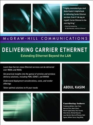 Delivering Carrier Ethernet: Extending Ethernet Beyond the LAN  by  Abdul Kasim