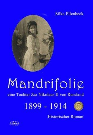 Mandrifolie - Eine Tochter Zar Nikolaus II von Russland (Band 1): 1899-1914 (German Edition) Silke Ellenbeck
