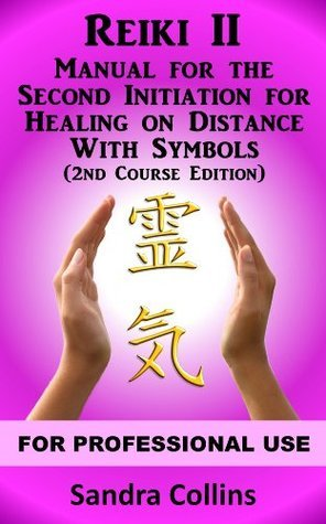 Reiki II - Manual For Healing on Distance With Symbols [2nd Course Edition]  by  Sandra  Collins