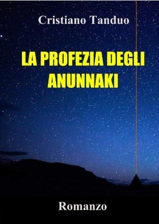 La profezia degli Anunnaki Cristiano Tanduo