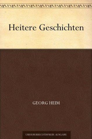 Heitere Geschichten  by  Georg Heim