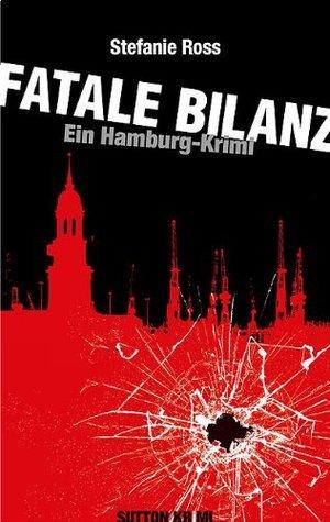 Fatale Bilanz: Ein Hamburg-Krimi Stefanie Ross