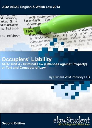 Occupiers Liability - AQA: Unit 4 - Criminal Law (Offences against Property) or Tort and Concepts of Law (AQA AS/A2 English & Welsh Law 2013)  by  Richard W.M. Priestley